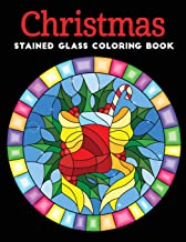 Christmas Stained Glass coloring book: An Adult coloring book Featuring 30+ Christmas Holiday Designs to Draw (Coloring Bo...