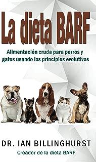 La dieta BARF: Alimentación cruda para perros y gatos usando los principios evolutivos (Spanish Edition)