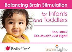 Balancing Brain Stimulation for Infants and Toddlers: Too Little? Too Much? Just Right! (Brain Insights)