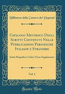 Catalogo Metodico Degli Scritti Contenuti Nelle Pubblicazioni Periodiche Italiane e Straniere, Vol. 1: Scritti Biografici e Critici; Terzo Supplemento (Classic Reprint) (Italian Edition)