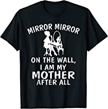 Mirror Mirror on the Wall I am My Mother After All T-Shirt
