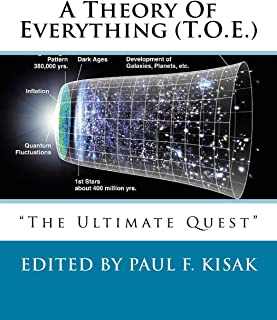 """A Theory Of Everything (T.O.E.): """"The Ultimate Quest"""""""