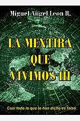 LA MENTIRA QUE VIVIMOS 3: CASI TODO LO QUE TE HAN DICHO ES FALSO (Spanish Edition) Kindle Edition