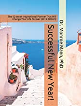 Successful New Year!: The 52 Week Inspirational Planner That Will Change Your Life Forever (2019 Edition)