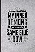 I Stopped Fighting My Inner Demons We're on the Same Side Now: Funny Blank Lined Notebook/ Journal For Darynda Jones Second Grave, Famous Quote ... Birthday Gift Idea Personal 6x9 110 Pages