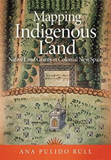 Mapping Indigenous Land: Native Land Grants in Colonial New Spain