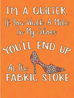 I'm A Quilter Walk A Mile In My Shoes and You'll End Up At The Fabric Store: Quilting Log and Journal For Tracking Quiltin...