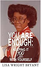 You Are Enough Keeping It 100 with Yourself
