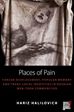 Places of Pain: Forced Displacement, Popular Memory and Trans-local Identities in Bosnian War-torn Communities: 10