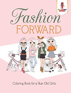 Fashion Forward: Coloring Book for 9 Year Old Girls