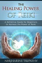 Reiki: The Healing Energy of Reiki - Beginner's Guide for Reiki Energy and Spiritual Healing: Reiki: Easy and Simple Energy Healing Techniques Using the ... Energy Healing for Beginners Book 1)