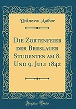 Die Zobtenfeier Der Breslauer Studenten Am 8. Und 9. Juli 1842 (Classic Reprint)
