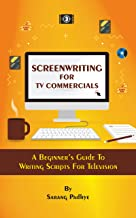 Screenwriting for TV Commercials: A Beginner's Guide To Writing Scripts For Television (English Edition)