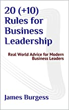 20 (+10) Rules for Business Leadership: Real World Advice for Modern Business Leaders