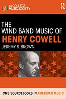 The Wind Band Music of Henry Cowell (CMS Monographs and Sourcebooks in American Music)