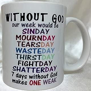 A065 Without God Out Week Would Be Weak Coffee mug, Tea Cup, christian cup, jesus christ mug, joke, funny, 11 oz ceramic mug