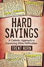 Hard Sayings- A Catholic Approach to Answering Bible Difficulties