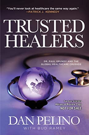 TRUSTED HEALERS: Dr. Paul Grundy and the Global Healthcare Crusade