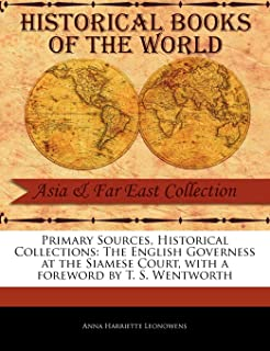 Primary Sources, Historical Collections: The English Governess at the Siamese Court, with a Foreword by T. S. Wentworth