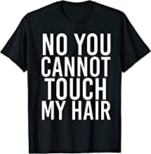 NO YOU CANNOT TOUCH MY HAIR Shirt Funny Sassy Gift Idea