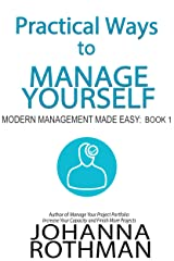 Practical Ways to Manage Yourself: Modern Management Made Easy, Book 1 Kindle Edition