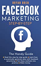 Facebook Marketing Step-by-Step: The Guide To Facebook Advertising That Will Teach You How To Sell Anything Through Facebook - Learn How To Develop A Strategy And Grow Your Business