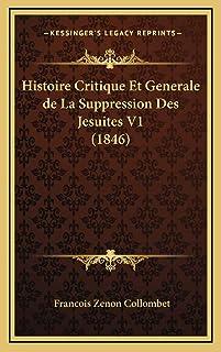 Histoire Critique Et Generale de La Suppression Des Jesuites V1 (1846)
