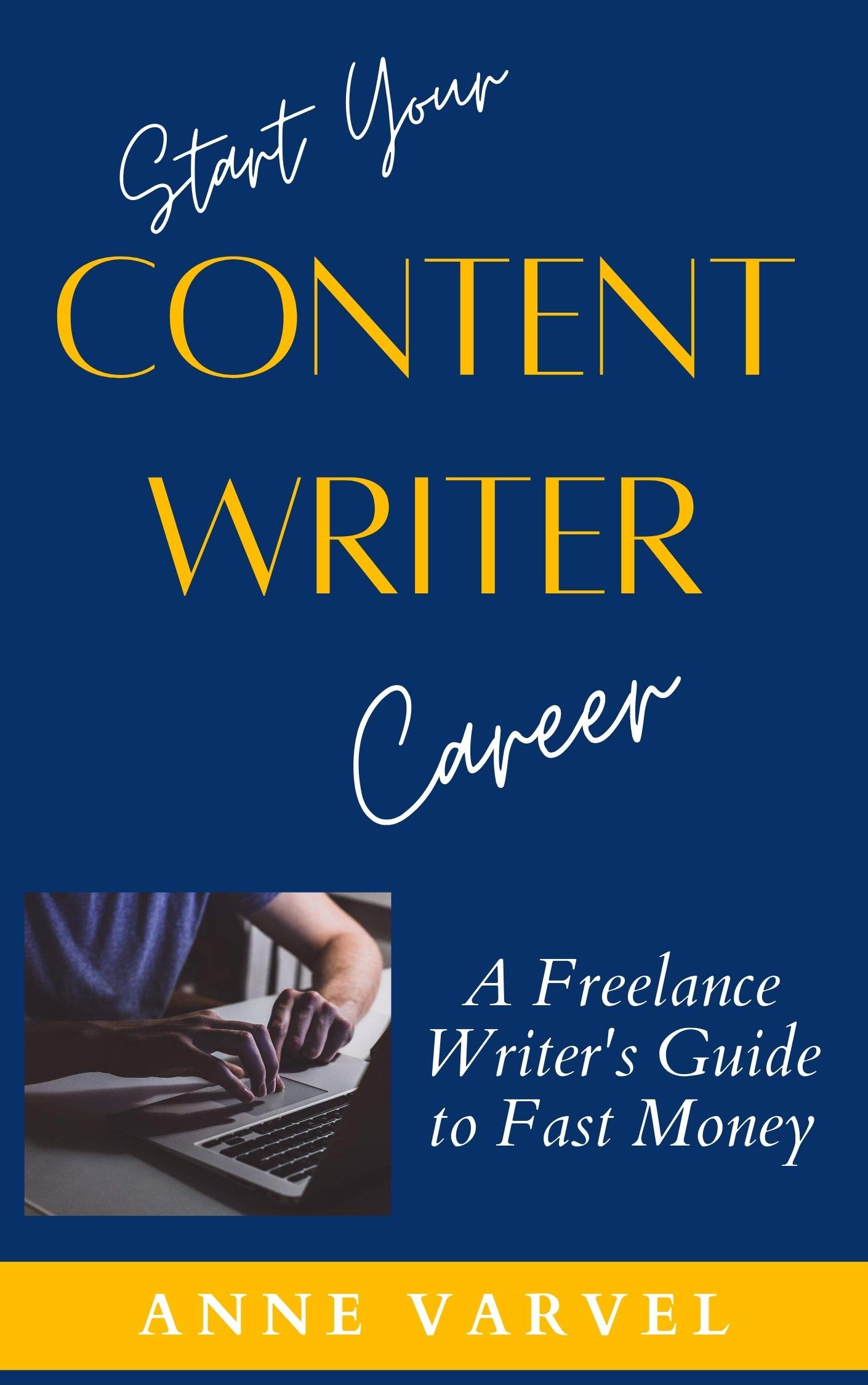 Start Your Content Writer Career: A Freelance Writer's Guide to Fast Money