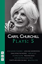 Caryl Churchill Plays: Five (Seven Jewish Children, Love and Information, Ding Dong the Wicked, Here We Go, Escaped Alone, Pigs and Dogs)