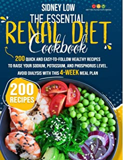 THE ESSENTIAL RENAL DIET COOKBOOK: 201 QUICK, HEALTHY, AND EASY-TO-FOLLOW RECIPES TO RAISE YOUR SODIUM, POTASSIUM, AND PHO...