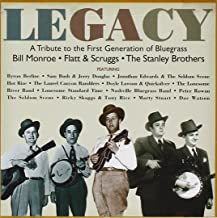 Legacy: A Tribute To The First Generation Of Bluegrass: Bill Monroe, Flatt & Scruggs, The Stanley Brothers