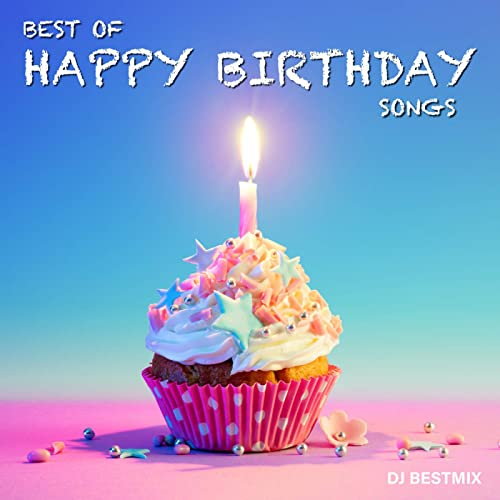 Happy Birthday To You.Best Of Happy Birthday Songs By Dj Bestmix On Amazon Music