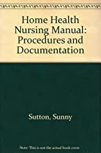 Home Health and Nursing Manual: Procedures and Documentation