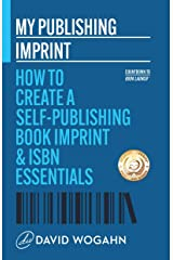 My Publishing Imprint: How to Create a Self-Publishing Book Imprint & ISBN Essentials (Countdown to Book Launch 1) Kindle Edition