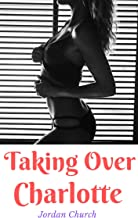 Taking Over Charlotte: A Dominant Teenage Lesbian College Girl and Her Group Plot to Seduce, Tame, and Dominate Emilia Greenway and Her Friend Charlotte (Lesbian Seduction Conspiracy Book 3)