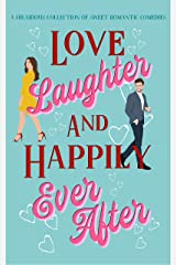 Love, Laughter & Happily Ever After: A sweet romantic comedy collection Kindle Edition
