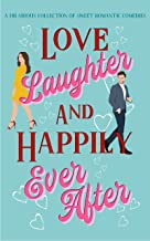 Love, Laughter & Happily Ever After: A sweet romantic comedy collection