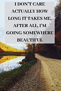 I don't care actually how long it takes me, after all I'm going somewhere beautiful: inspirational design Blank Lined Jour...