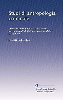 Studi di antropologia criminale: memoria persentata all'Esposizione internazionale di Chicago, versione dallo spagnuolo. (Italian Edition)