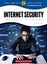Internet Security: From Concept to Consumer (Calling All Innovators: A Career for You)
