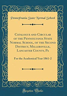 Catalogue and Circular of the Pennsylvania State Normal School, of the Second District, Millersville, Lancaster County, Pa...