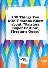 100 Things You Don't Wanna Know about Warriors Super Edition: Firestar's Quest