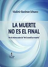 LA MUERTE NO ES EL FINAL: La continuación de Me Lo Contó Un Muerto (Spanish Edition)