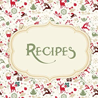 Recipes: Happy Christmas! Festive Recipe Journal, 100 blank recipe pages for you to write in and organise your favourite h...