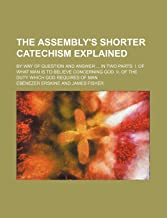 The Assembly's Shorter Catechism Explain