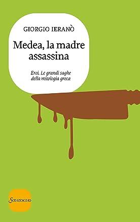 Medea, la madre assassina (Eroi. Le grandi saghe della mitologia greca Vol. 2)