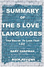 SUMMARY OF THE 5 LOVE LANGUAGES: The Secret To Love That Last