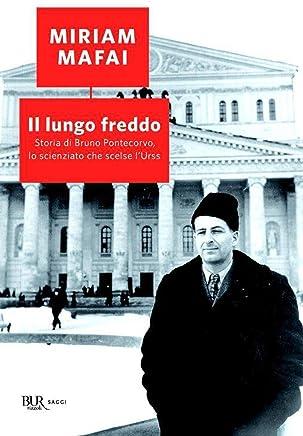 Il lungo freddo: Storia di Bruno Pontecorvo, lo scienziato che scelse lUrss (BUR SAGGI)