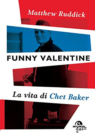 Funny Valentine: La vita di Chet Baker