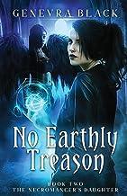 No Earthly Treason (The Necromancer's Daughter)